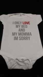 custom - i only love my bed and my momma grey on white baby one piece